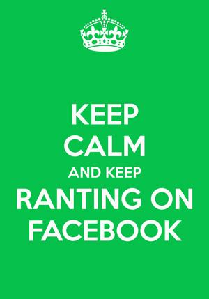 keep-calm-and-keep-ranting-on-facebook